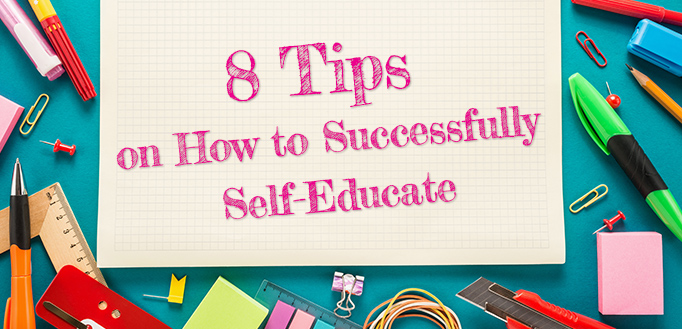 8 Tips on How to Successfully Self-Educate